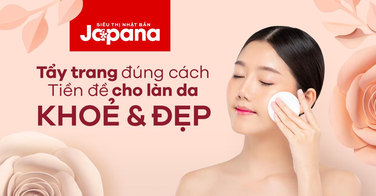 Tẩy trang đúng cách – Tiền đề cho làn da khỏe và đẹp