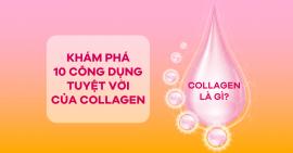 [Infographic] Khám phá 10 công dụng tuyệt vời của Collagen