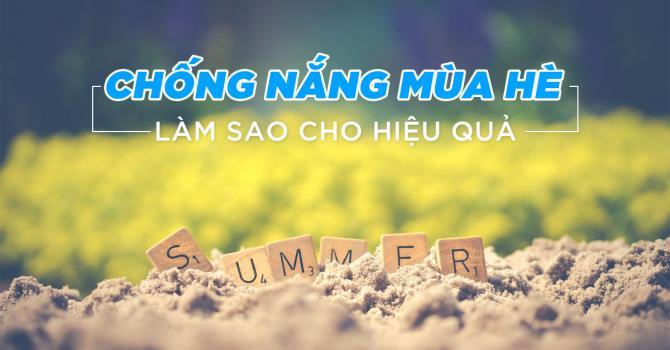 Chống nắng mùa hè sao cho hiệu quả?